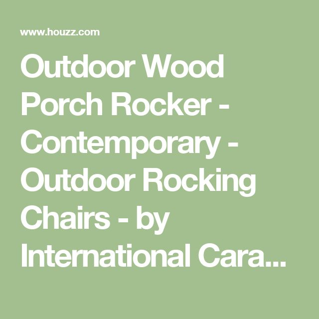 Outdoor Wood Porch Rocker - Contemporary - Outdoor Rocking Chairs - by International Caravan