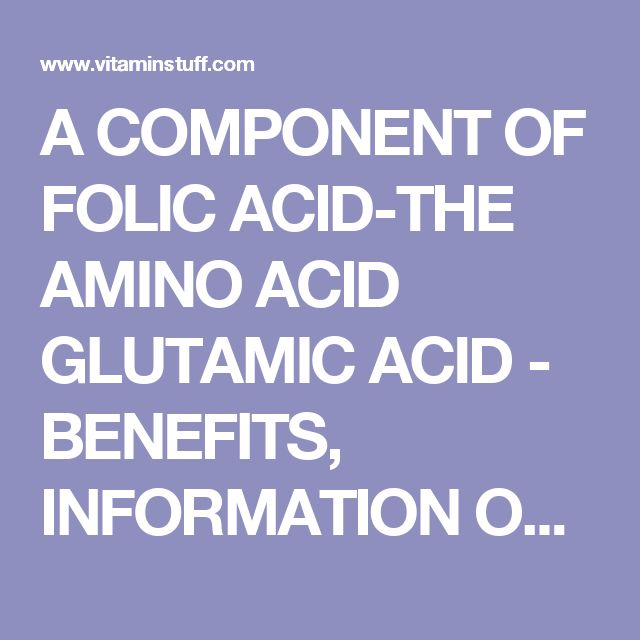 A COMPONENT OF FOLIC ACID-THE AMINO ACID GLUTAMIC ACID - BENEFITS, INFORMATION ON SUPPLEMENTS, ARTICLES, LINKS, NEWS, ADVICE