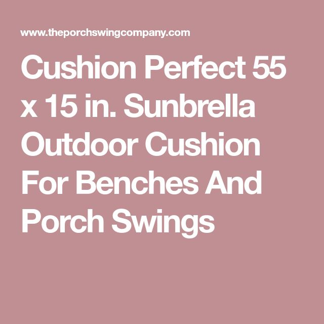 Cushion Perfect 55 x 15 in. Sunbrella Outdoor Cushion For Benches And Porch Swings