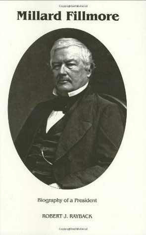 millard fillmore biography of a president by robert j rayback http
