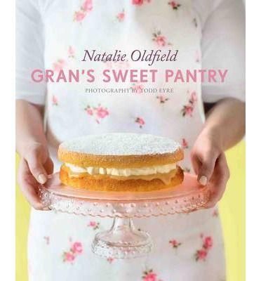 Gran's Sweet Pantry : Hardback : Natalie Oldfield : 9781742706290