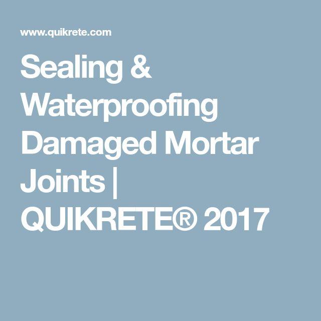 Sealing & Waterproofing Damaged Mortar Joints | QUIKRETE® 2017