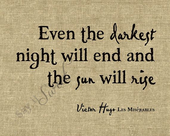 Need to remember this.: Tattoo Ideas, Dark Night, Les Miserables, Remember This, Victor Hugo, Darkest Night, A Tattoo, Lesmis, Victorhugo