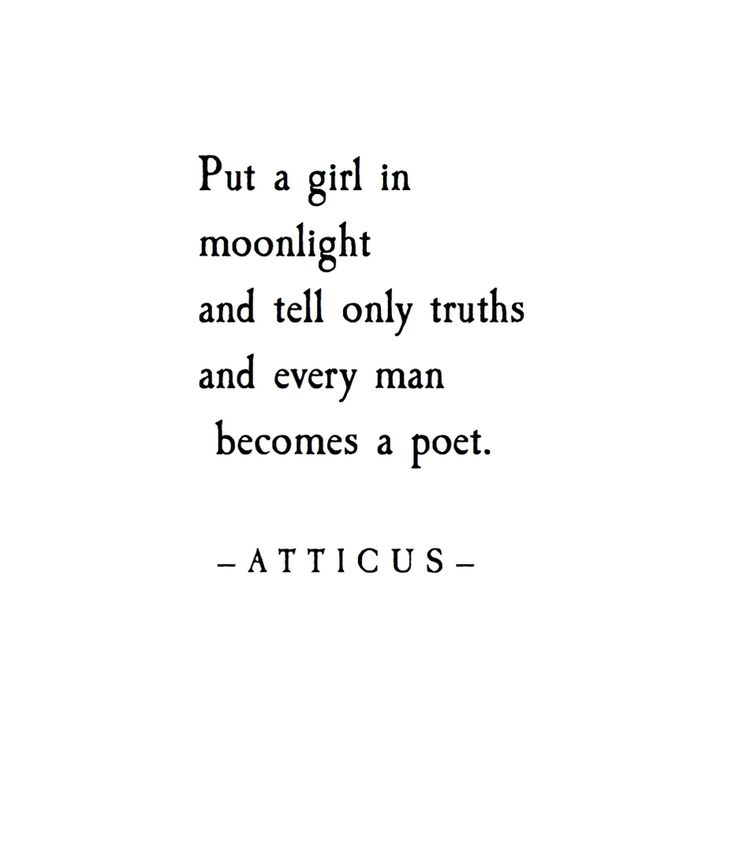 put a girl in moonlight and tell only truths and every man becomes a poet
