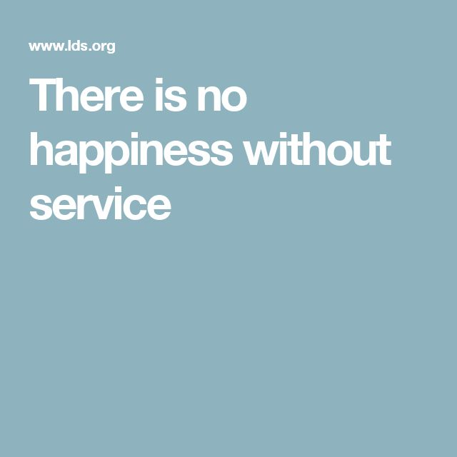 There is no happiness without service