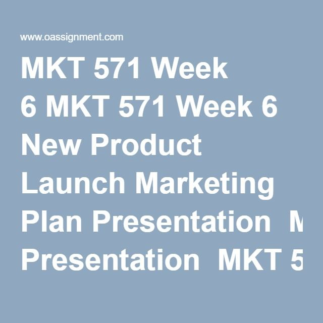 MKT 571 Week 6 MKT 571 Week 6 New Product Launch Marketing Plan Presentation  MKT 571 Week 6 Quiz (21 Q and A)