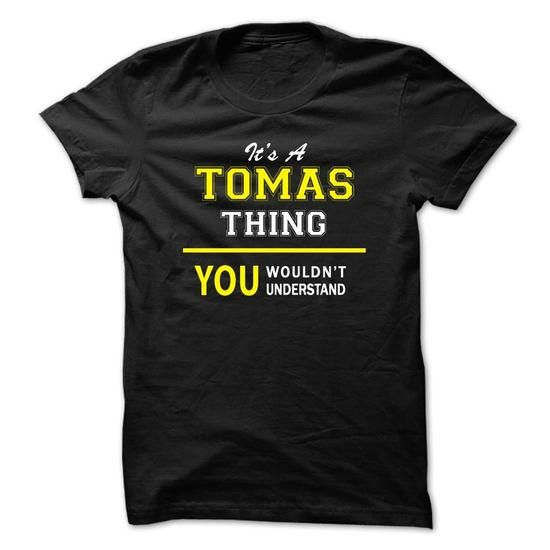 I Love Its A TOMAS thing, you wouldnt understand !! T shirts