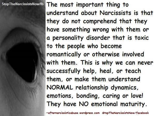 No emotional maturity. No matter how hard you try, you can never fix a narcissist because they do not believe anything is wrong with them. Surviving a relationship with a narcissistic sociopath.