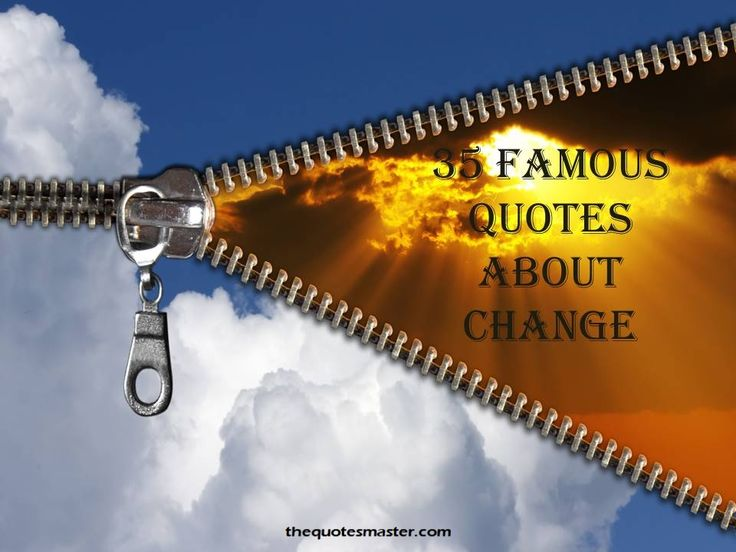 35 Selected Famous Quotes about Change and life. Read these best quotes and get inspired.