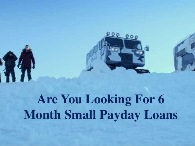 6 Month Small Payday Loans