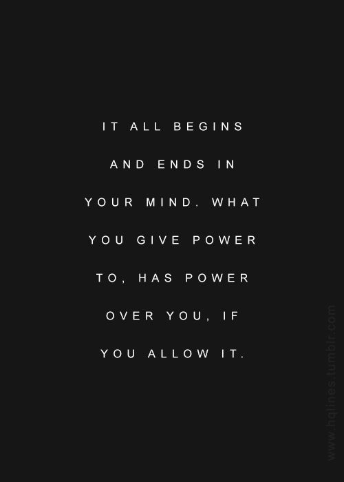 It all begins and ends in your mind....