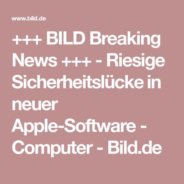 +++ BILD Breaking News +++ - Riesige Sicherheitslücke in neuer Apple-Software  -  Computer -  Bild.de