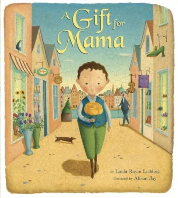 A Gift for Mama, by Linda Ravin Lodding, Illustrated by Alison Jay