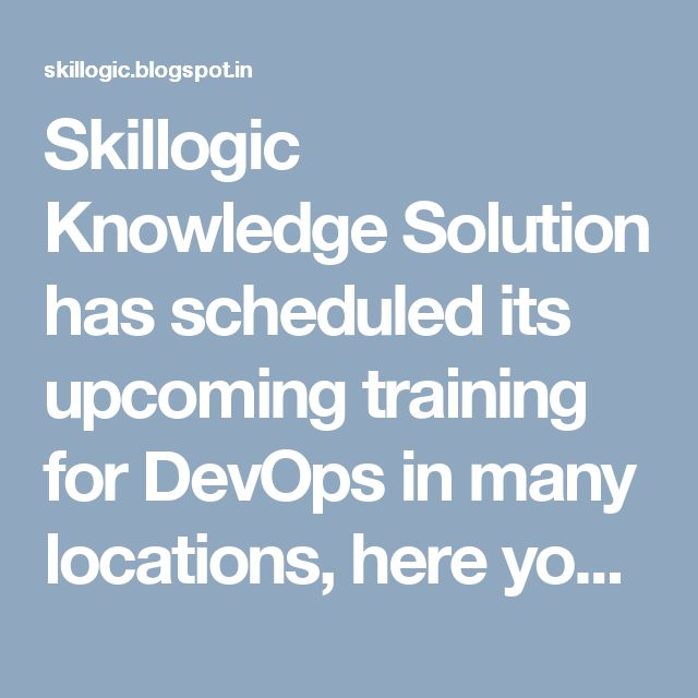 Skillogic Knowledge Solution has scheduled its upcoming training for DevOps in many locations, here you can learn about these training classes and their course fees for both online as well as classroom training.
