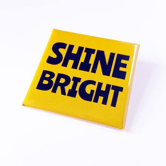 Shine Bright Square Badge   Positive Motivational Pinback