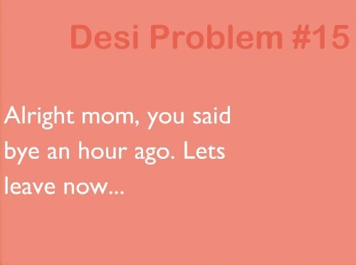 Desi problems: saying bye a million times...this one... I do too with friends!