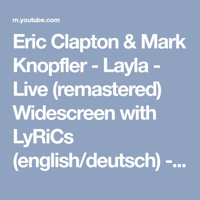Eric Clapton & Mark Knopfler - Layla - Live (remastered) Widescreen with LyRiCs (english/deutsch) - YouTube