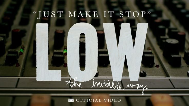 """""""Just Make It Stop"""" from the 03/19/13 Low album The Invisible Way Sub Pop Mega Mart https://megamart.subpop.com/releases/low/the_invisible_way iTunes https:/..."""