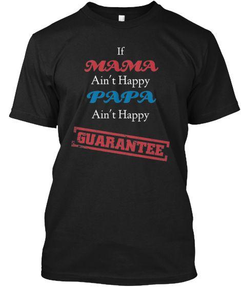 If MAMA Ain't Happy PAPA Ain't Happy!