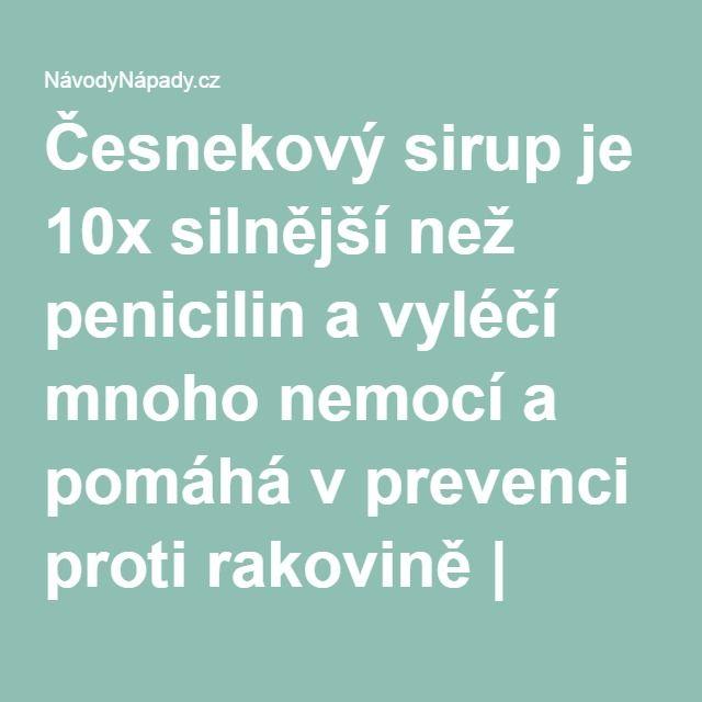 Česnekový sirup je 10x silnější než penicilin a vyléčí mnoho nemocí a pomáhá v prevenci proti rakovině | NávodyNápady.cz