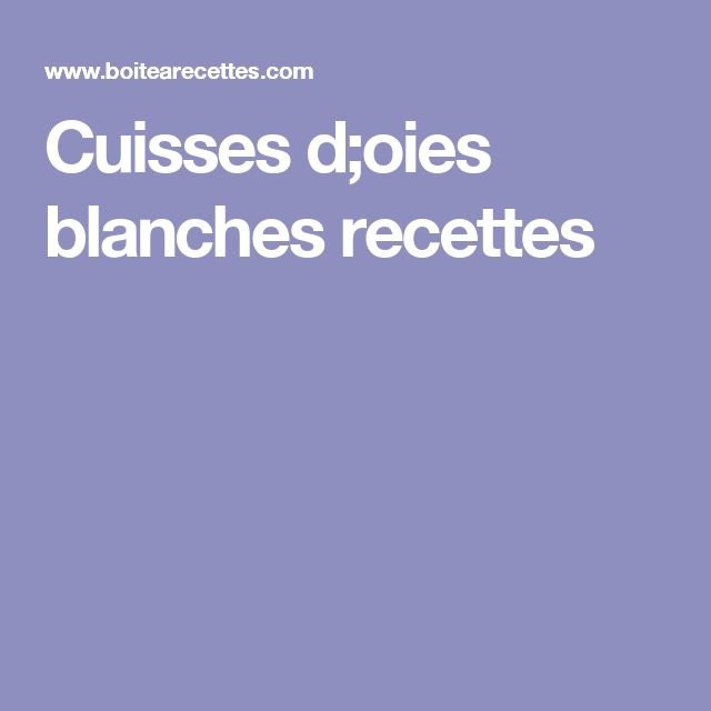 Cuisses d;oies blanches recettes