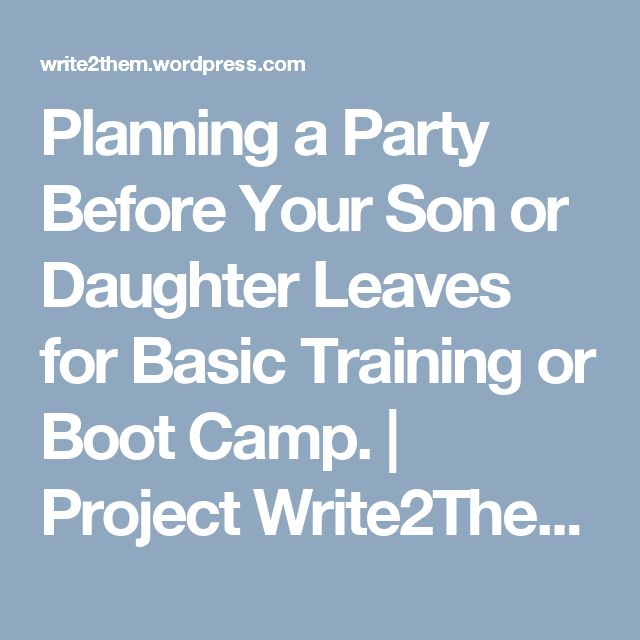 Planning a Party Before Your Son or Daughter Leaves for Basic Training or Boot Camp. | Project Write2Them…Turning email into letters from home