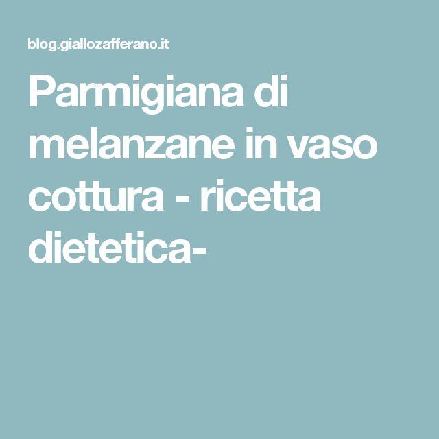 Parmigiana di melanzane in vaso cottura - ricetta dietetica-