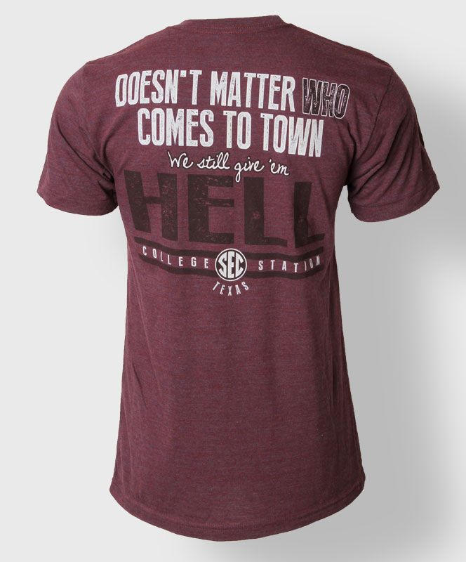 """Doesn't Matter Who Comes to Town. We Still Give 'Em Hell."" Texas A&M t-shirt. #AggieGifts #AggieStyle"