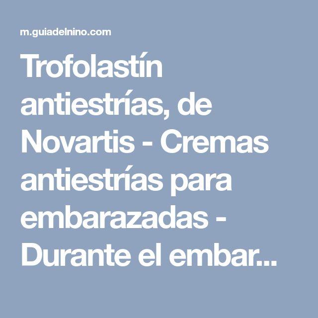 Trofolastín antiestrías, de Novartis - Cremas antiestrías para embarazadas - Durante el embarazo - Guia del Niño