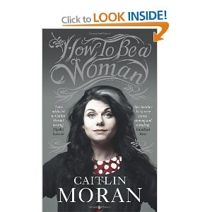 Hilarious, there's hope for me yet. Caitlin Moran - How to be a Woman