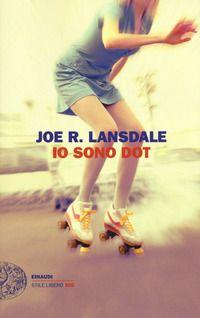 """""""Io sono Dot"""" Joe R. Lansdale (Einaudi)"""
