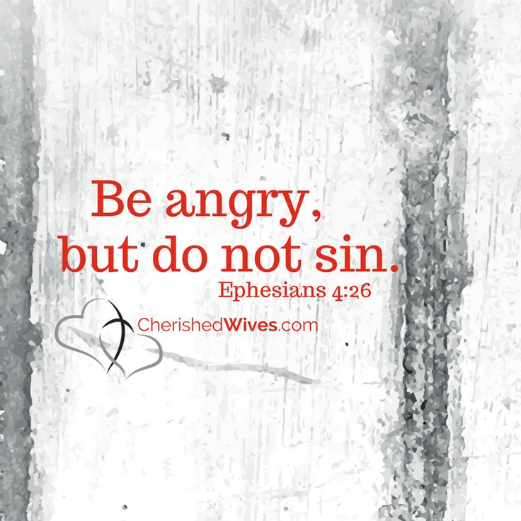 Be angry, but do not sin.