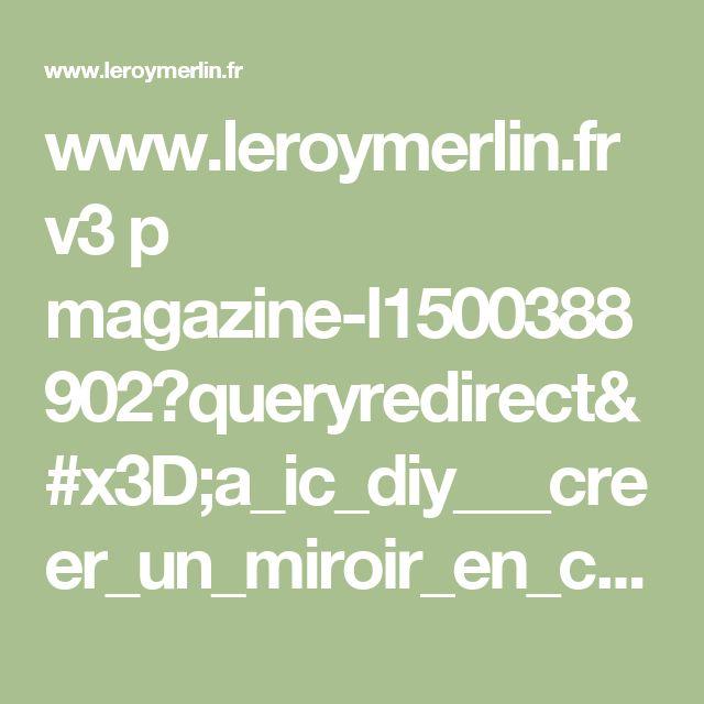www.leroymerlin.fr v3 p magazine-l1500388902?queryredirect=a_ic_diy___creer_un_miroir_en_cuivre_et_un_vide_poche_assorti&numpage=1