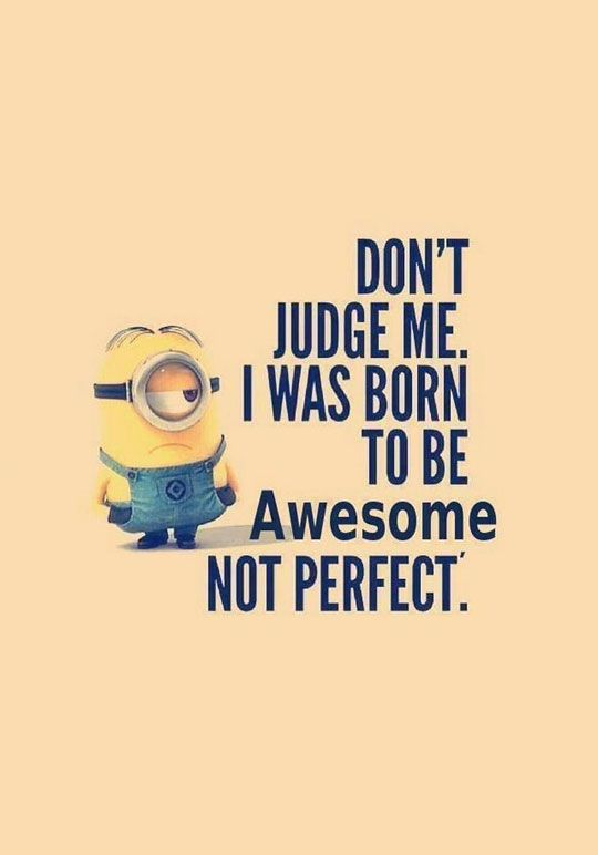 #Quote : Don't judge me, I was born to be Awesome, Not Perfect.