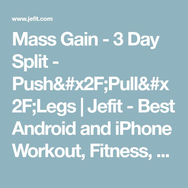 Mass Gain - 3 Day Split - Push/Pull/Legs | Jefit - Best Android and iPhone Workout, Fitness, Exercise, Bodybuilding App | Workout Routine Database | Workout Program Database