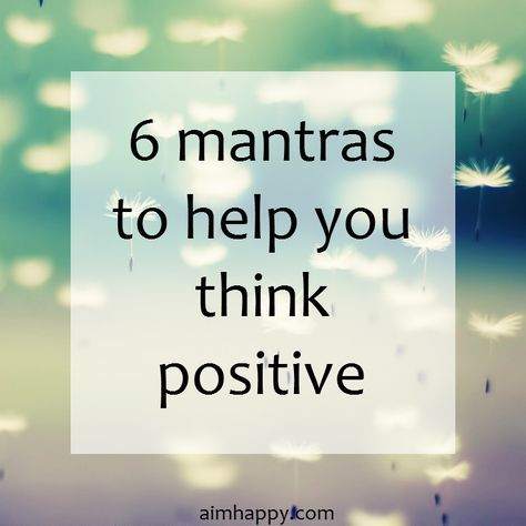 There's a power and magic to whatever you're thinking. Positive thinking plants the seed for positive life experiences, just like negative thinking sets the stage for negative experiences. These uplifting mantras will help you think positive and keep an o