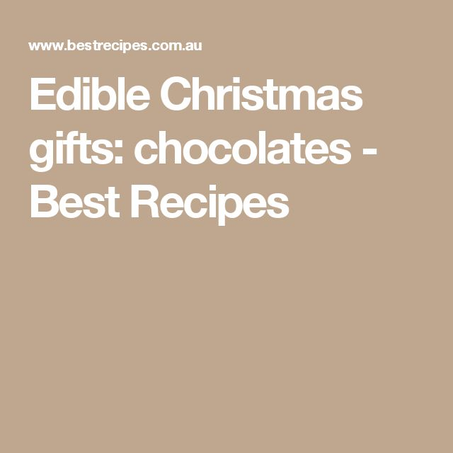 Edible Christmas gifts: chocolates - Best Recipes