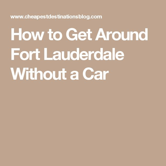 How to Get Around Fort Lauderdale Without a Car
