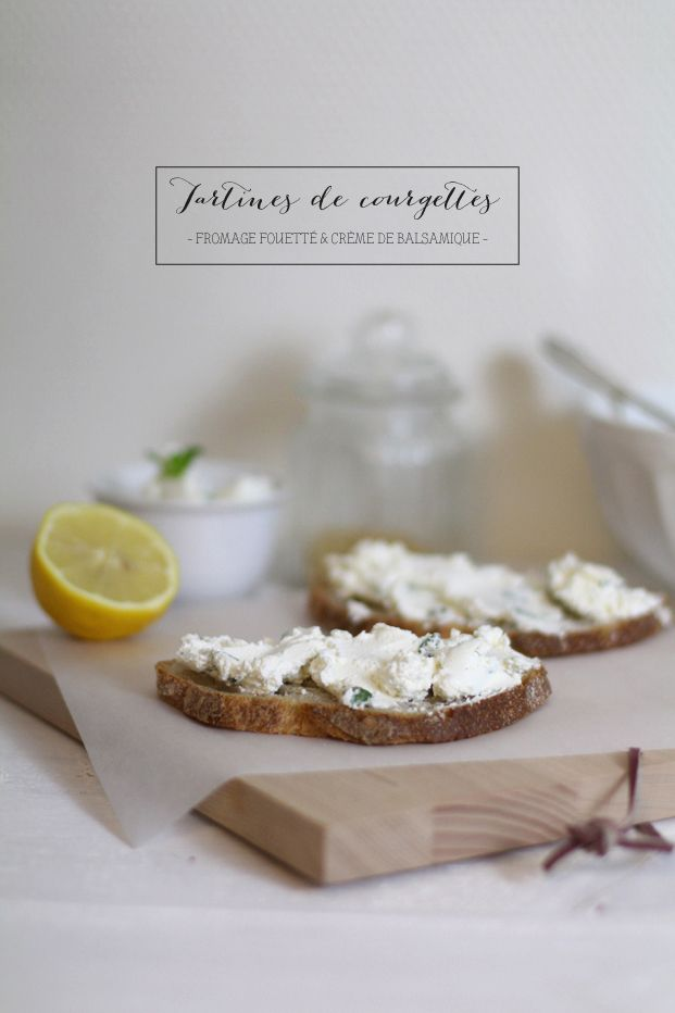 Tartines de courgettes - Fromage fouetté et crème de balsamique - Le Blog de Madame C