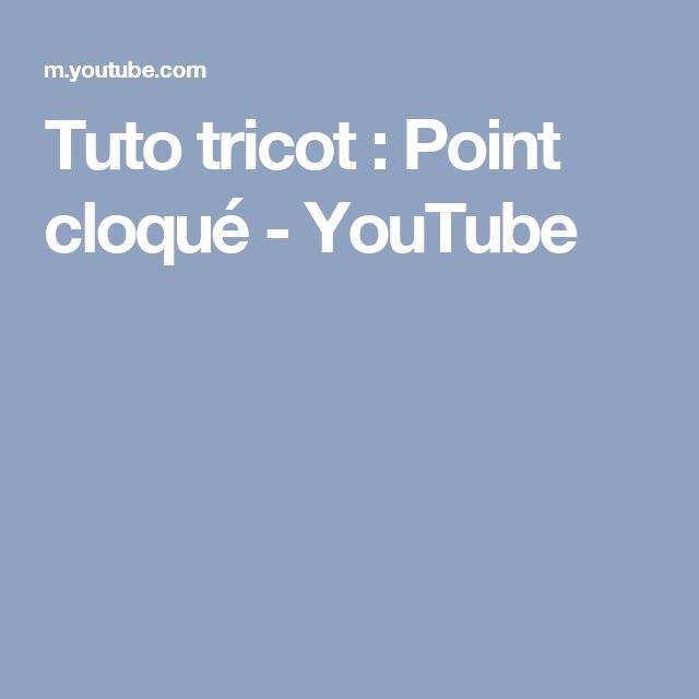 Tuto tricot : Point cloqué - YouTube