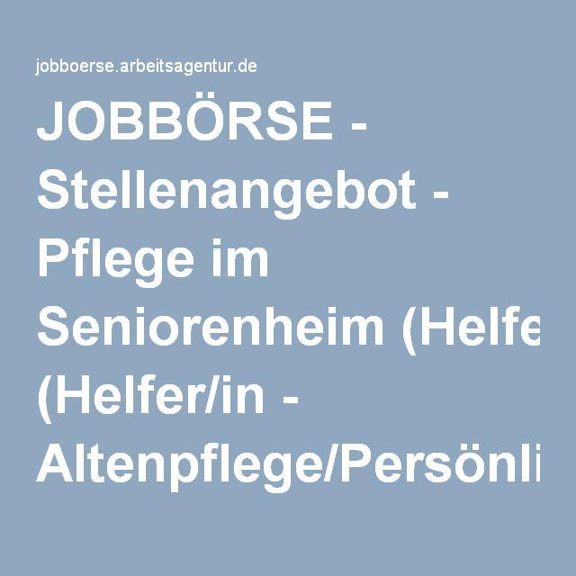 JOBBÖRSE - Stellenangebot - Pflege im Seniorenheim (Helfer/in - Altenpflege/Persönliche Assistenz)