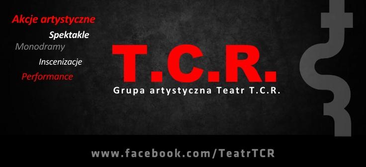 Grupę teatralną T.C.R. tworzy zbieranina ludzi, bawiący się życiem i teatrem. Poprzez swoje projekty bawiących się także rzeczywistością... >>> www.facebook.com/TeatrTCR <<