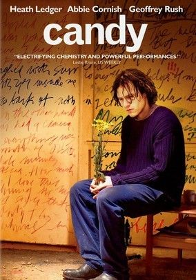 Candy (2006) Two young bohemians hooked on each other -- and on heroin -- head down the path to perdition in Neil Armfield's potent drama. Giddily in love, Dan (Heath Ledger) and Candy (Abbie Cornish) are swept up in a vortex of addiction that unravels their relationship and their lives. Dan must decide whether to save Candy, or withdraw from her in hopes she can set herself straight. Geoffrey Rush co-stars as a professor who supplies the couple with heroin.