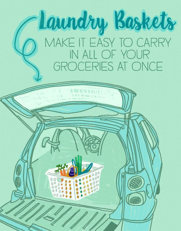 Keep a laundry basket in the trunk of your car so you can carry all of your groceries into the house at once.