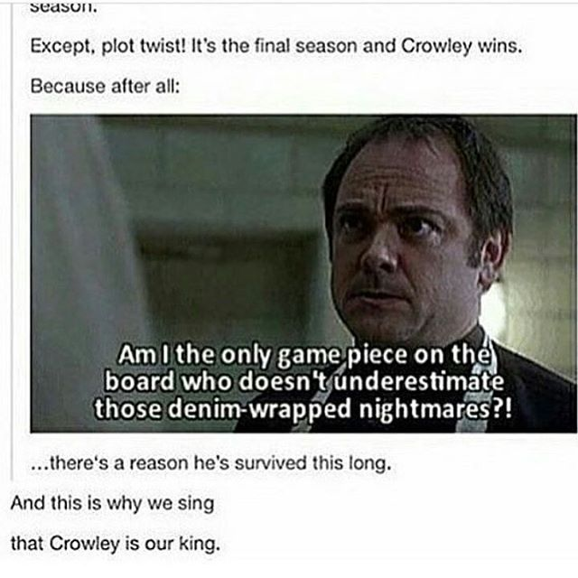 Dennim wrapped nightmares.. Best way to describe those two.. Ohh Crowley ..