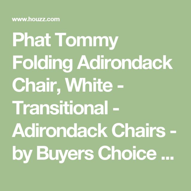 Phat Tommy Folding Adirondack Chair, White - Transitional - Adirondack Chairs - by Buyers Choice USA