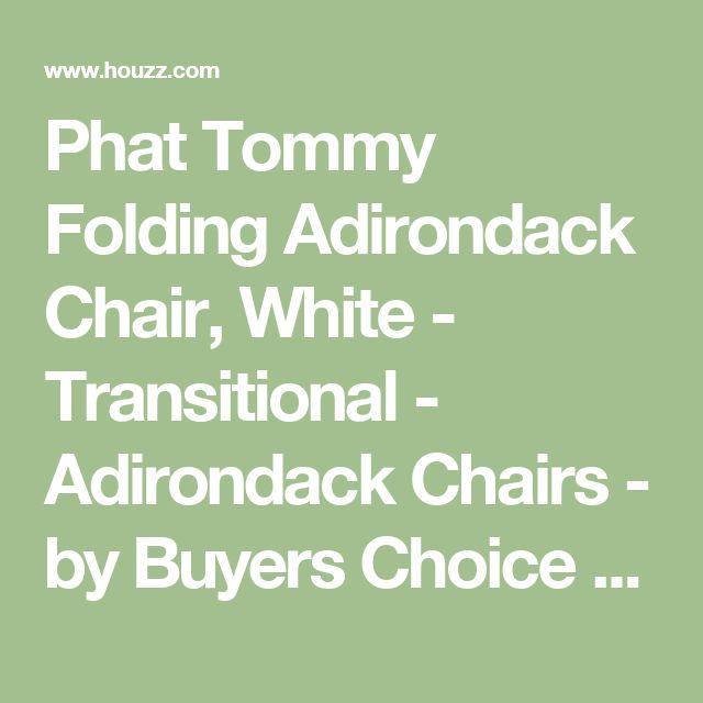 Phat Tommy Folding Adirondack Chair, White - Transitional - Adirondack Chairs - by Buyers Choice USA