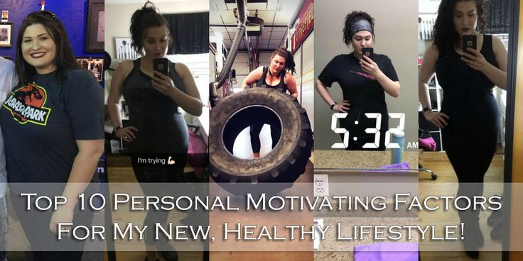Top 10 Personal Motivating Factors For My New, Healthy Lifestyle!