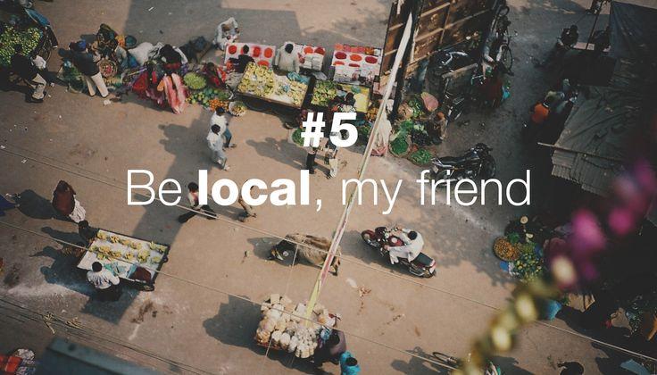 Manifiesto Derivásico - #5 Be local, my friend  http://derivasia.com/project/be-local-my-friend/