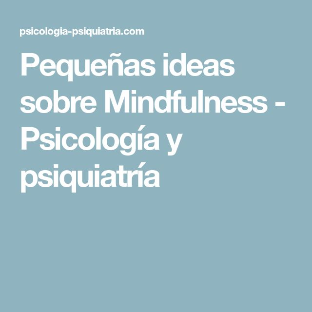 Pequeñas ideas sobre Mindfulness - Psicología y psiquiatría